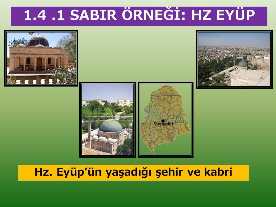 1.4.1 SABIR ÖRNEĞİ: HZ EYÜP Hz. Eyüp'ün yaşadığı şehir ve kabri