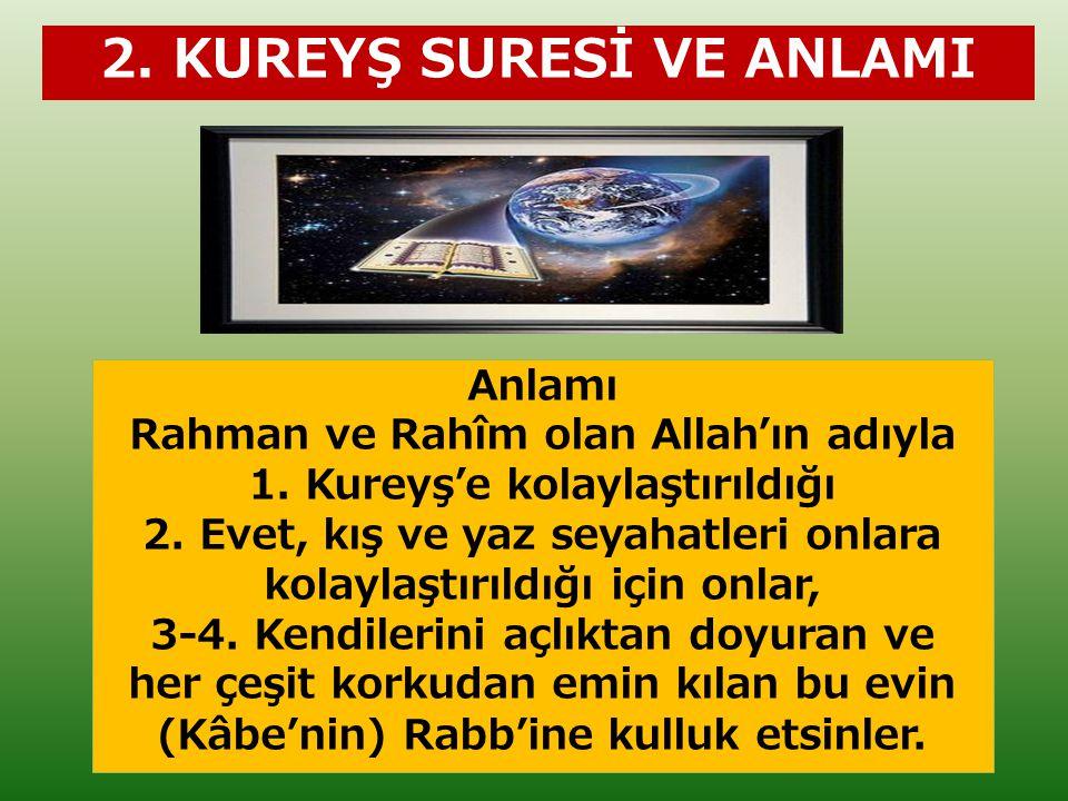 2. KUREYŞ SURESİ VE ANLAMI Anlamı Rahman ve Rahîm olan Allah'ın adıyla 1. Kureyş'e kolaylaştırıldığı 2. Evet, kış ve yaz seyahatleri onlara kolaylaştı