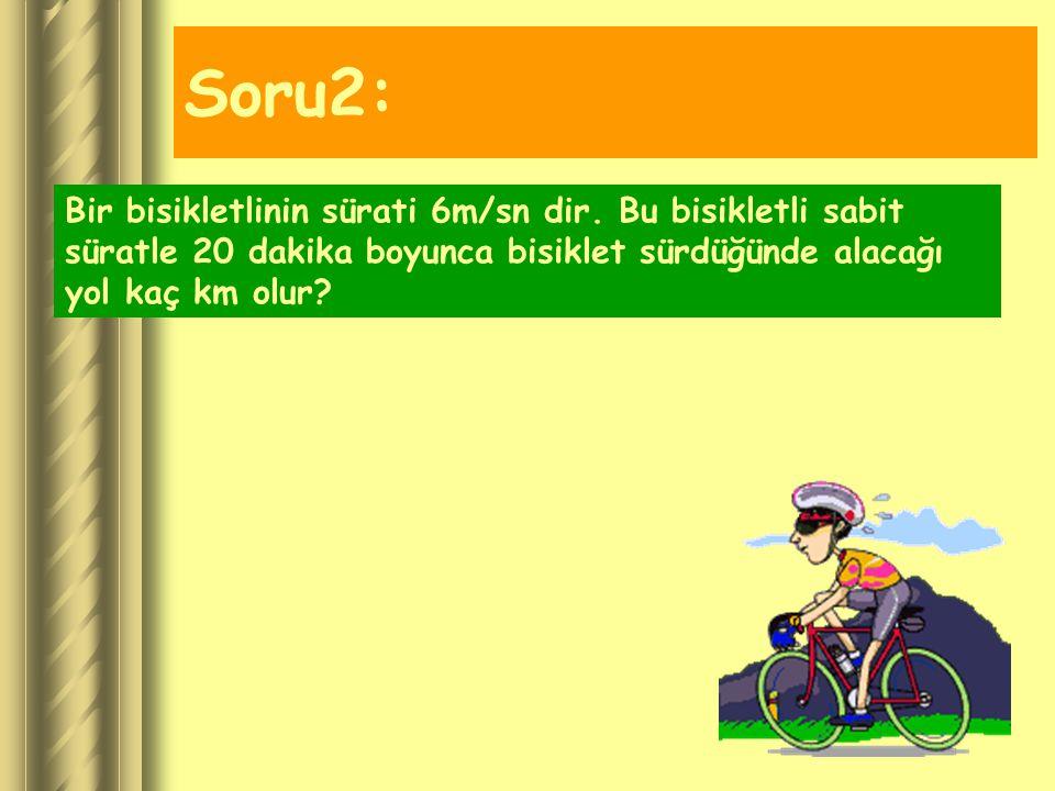 Soru1: Ankara –İstanbul otobanında giden aşağıdaki otomobil 320 km lik yolu mola vermeden 5 saatte tamamlıyor. Bu otomobilin; a)Süratini hesaplayınız.