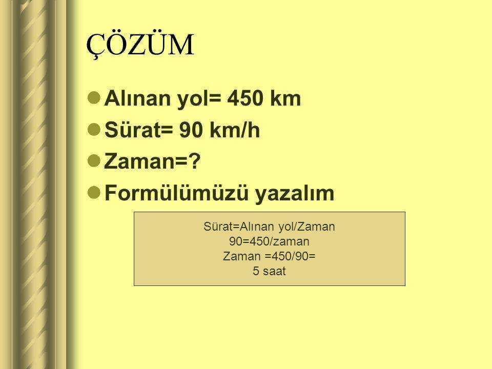 SORU ÇÖZELİM 90 km/h sabit süratle hareket eden bir araç 450 km 'lik yolu ne kadar zamanda alır?