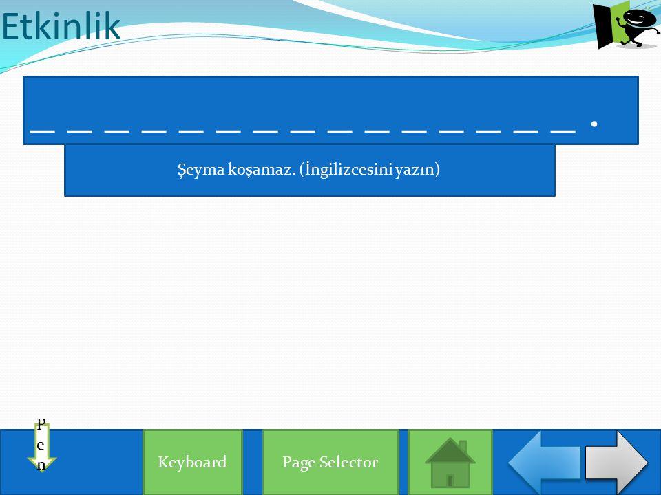 Etkinlik Page Selector PenPen _ _ _ _ _ _ _ _ _ _ _ _ _ _ _. Keyboard Şeyma koşamaz. (İngilizcesini yazın)