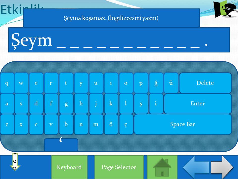 Etkinlik Page Selector PenPen Şeym _ _ _ _ _ _ _ _ _ _ _. Keyboard aişlhjgksdf qğrueowypütı zxçönmbvc Enter Delete Space Bar Şeyma koşamaz. (İngilizce