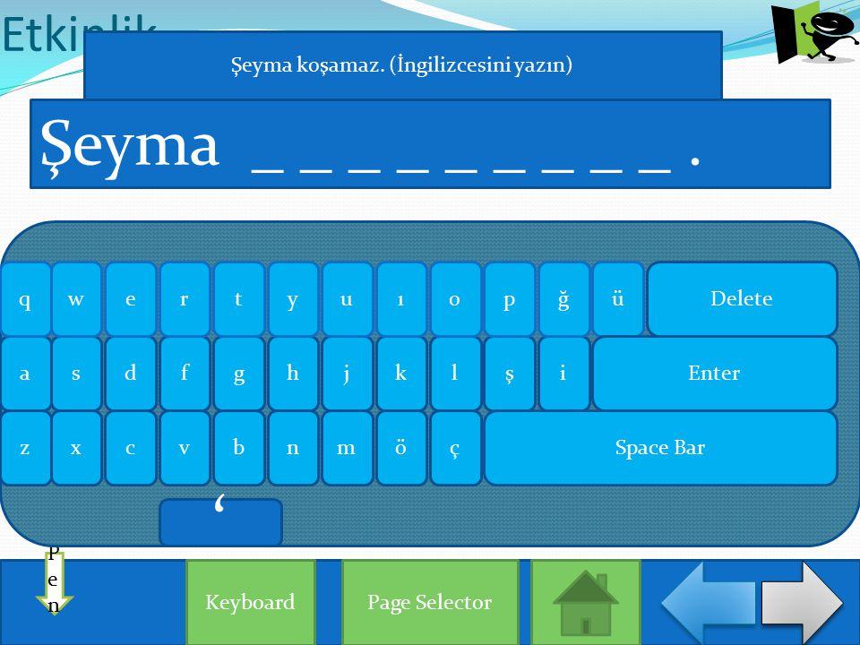 Etkinlik Page Selector PenPen Şeyma _ _ _ _ _ _ _ _ _. Keyboard aişlhjgksdf qğrueowypütı zxçönmbvc Enter Delete Space Bar Şeyma koşamaz. (İngilizcesin