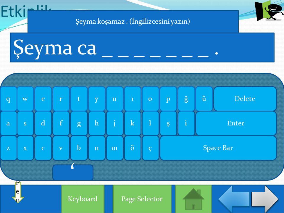 Etkinlik Page Selector PenPen Şeyma ca _ _ _ _ _ _ _. Keyboard aişlhjgksdf qğrueowypütı zxçönmbvc Enter Delete Space Bar Şeyma koşamaz. (İngilizcesini