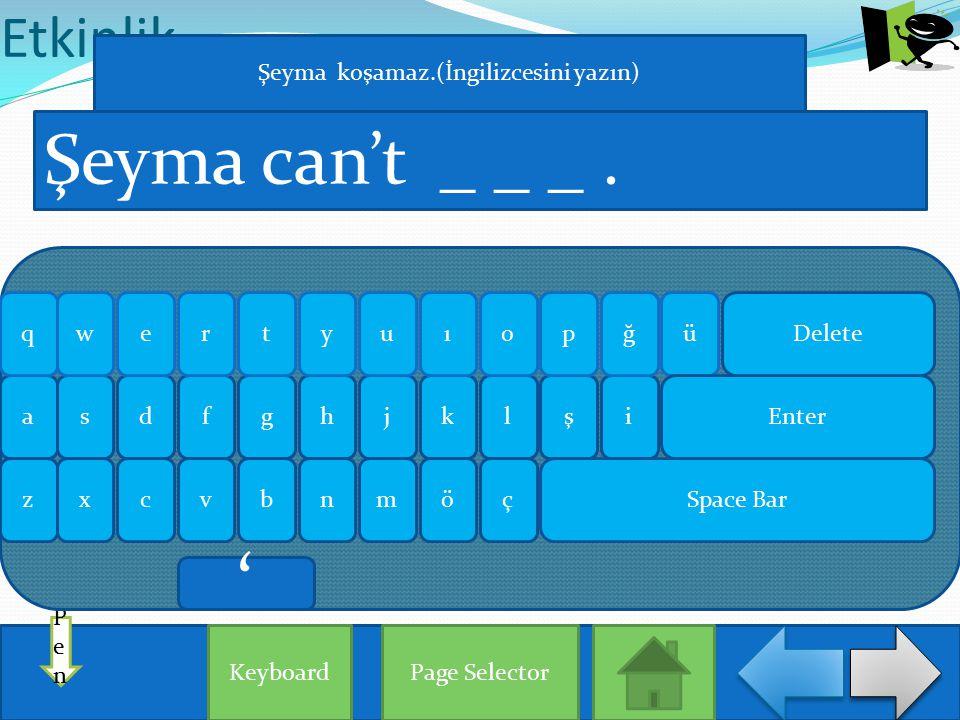 Etkinlik Page Selector PenPen Şeyma can't _ _ _. Keyboard aişlhjgksdf qğrueowypütı zxçönmbvc Enter Delete Space Bar Şeyma koşamaz.(İngilizcesini yazın