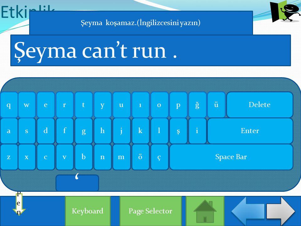 Etkinlik Page Selector PenPen Şeyma can't run. Keyboard aişlhjgksdf qğrueowypütı zxçönmbvc Enter Delete Space Bar Şeyma koşamaz.(İngilizcesini yazın)