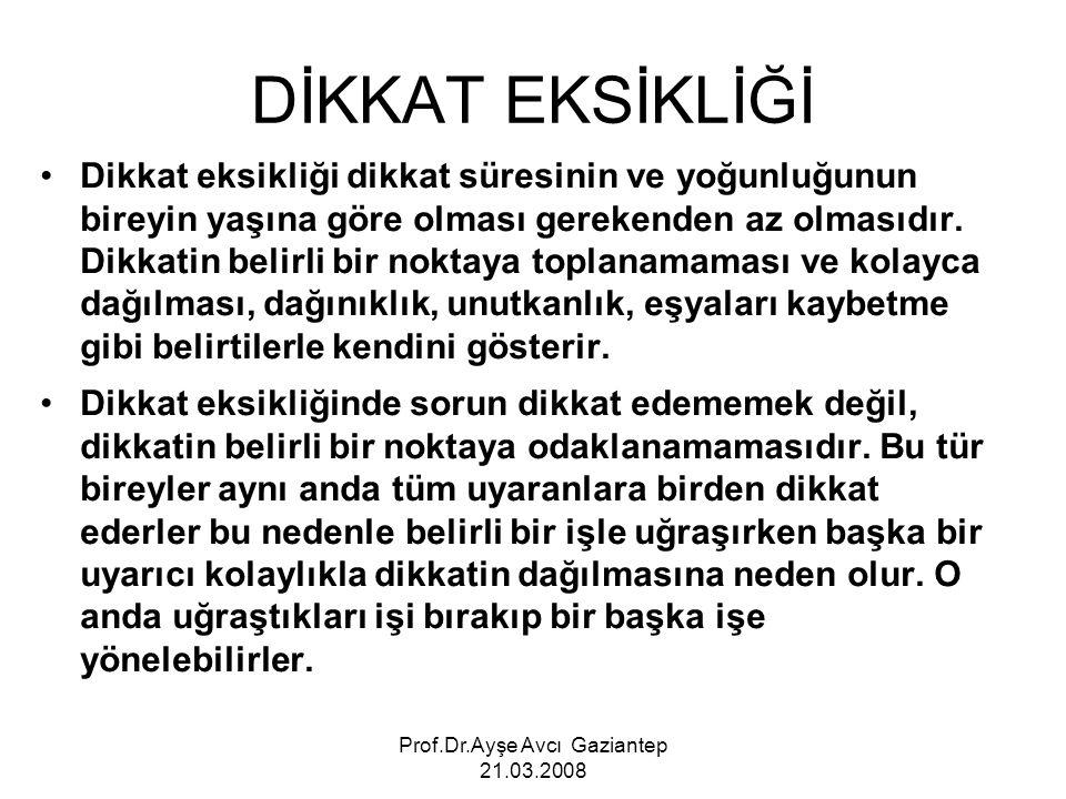 Prof.Dr.Ayşe Avcı Gaziantep 21.03.2008 DİKKAT EKSİKLİĞİ Dikkat eksikliği dikkat süresinin ve yoğunluğunun bireyin yaşına göre olması gerekenden az olm