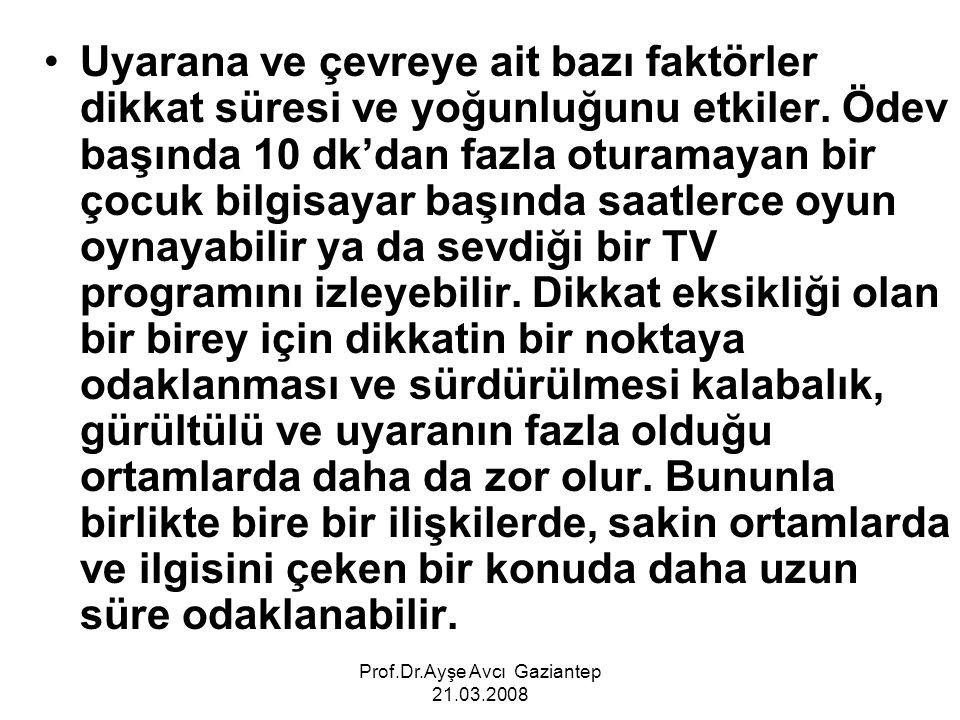 Prof.Dr.Ayşe Avcı Gaziantep 21.03.2008 Uyarana ve çevreye ait bazı faktörler dikkat süresi ve yoğunluğunu etkiler. Ödev başında 10 dk'dan fazla oturam