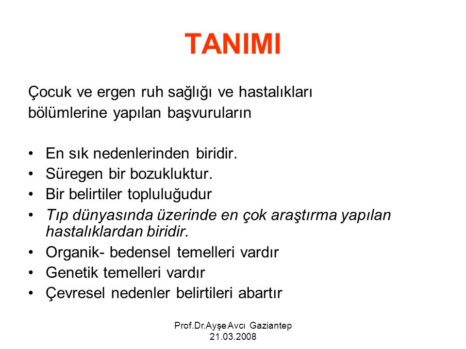 Prof.Dr.Ayşe Avcı Gaziantep 21.03.2008 TANIMI Çocuk ve ergen ruh sağlığı ve hastalıkları bölümlerine yapılan başvuruların En sık nedenlerinden biridir