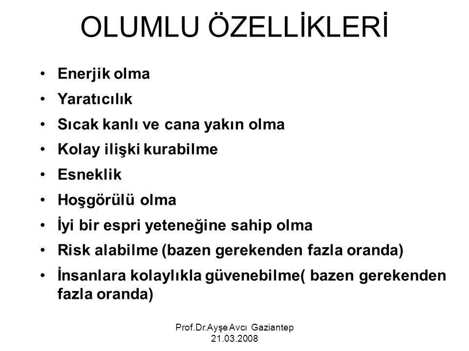 Prof.Dr.Ayşe Avcı Gaziantep 21.03.2008 OLUMLU ÖZELLİKLERİ Enerjik olma Yaratıcılık Sıcak kanlı ve cana yakın olma Kolay ilişki kurabilme Esneklik Hoşg