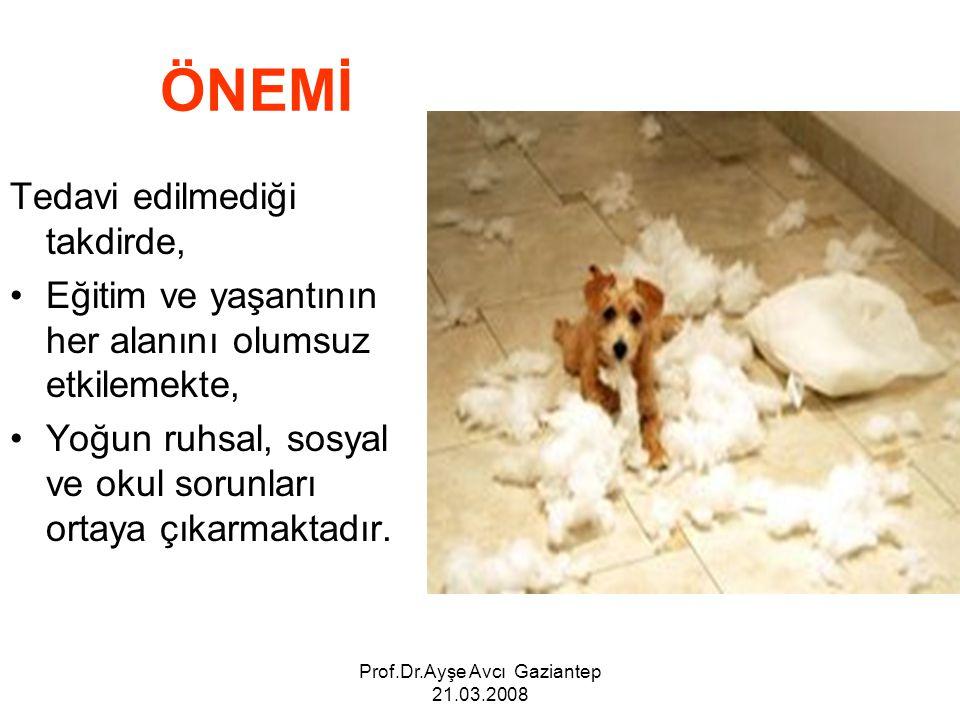 Prof.Dr.Ayşe Avcı Gaziantep 21.03.2008 ÖNEMİ Tedavi edilmediği takdirde, Eğitim ve yaşantının her alanını olumsuz etkilemekte, Yoğun ruhsal, sosyal ve