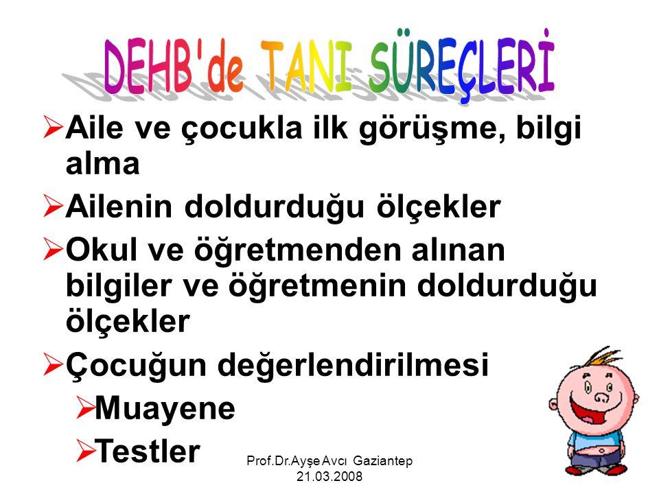 Prof.Dr.Ayşe Avcı Gaziantep 21.03.2008  Aile ve çocukla ilk görüşme, bilgi alma  Ailenin doldurduğu ölçekler  Okul ve öğretmenden alınan bilgiler v