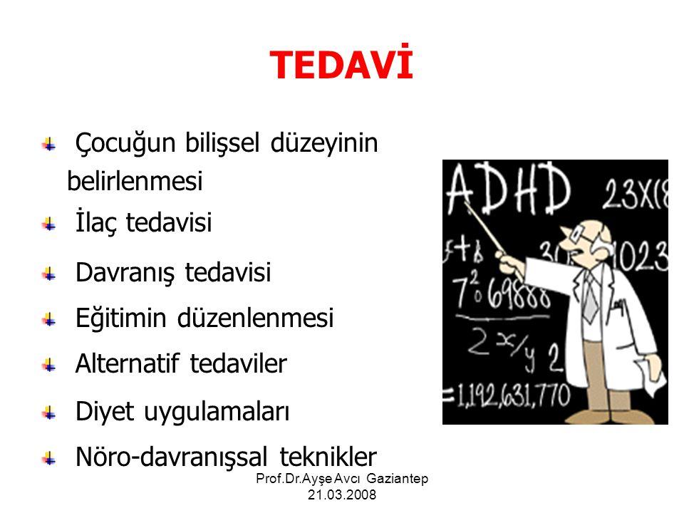 Prof.Dr.Ayşe Avcı Gaziantep 21.03.2008 TEDAVİ Çocuğun bilişsel düzeyinin belirlenmesi İlaç tedavisi Davranış tedavisi Eğitimin düzenlenmesi Alternatif