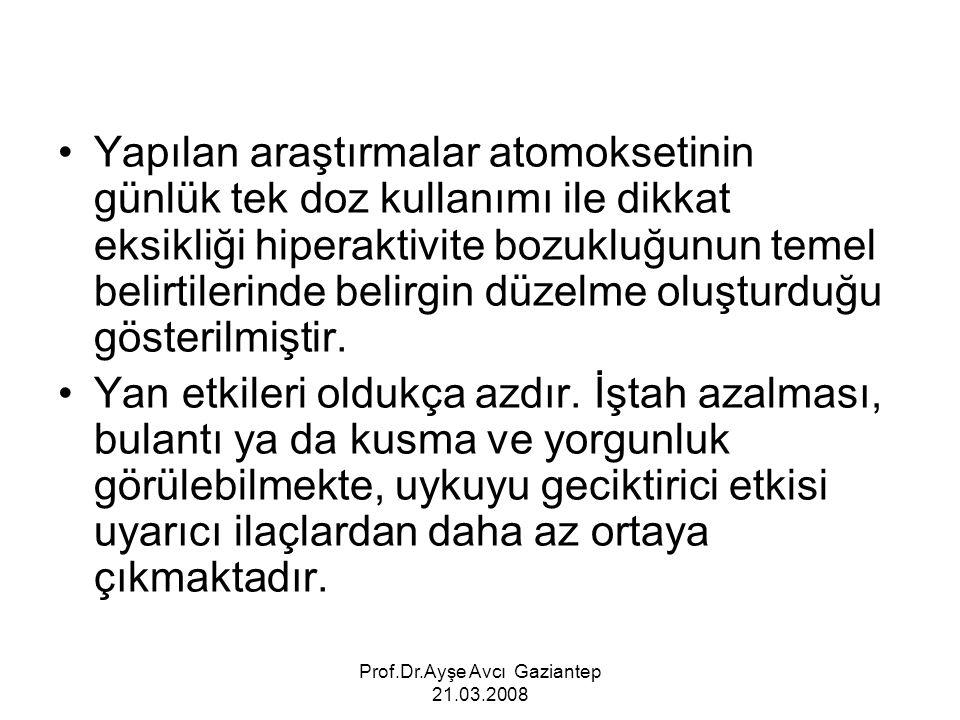Prof.Dr.Ayşe Avcı Gaziantep 21.03.2008 Yapılan araştırmalar atomoksetinin günlük tek doz kullanımı ile dikkat eksikliği hiperaktivite bozukluğunun tem