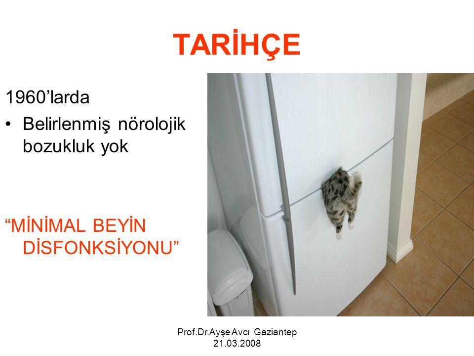 """Prof.Dr.Ayşe Avcı Gaziantep 21.03.2008 TARİHÇE 1960'larda Belirlenmiş nörolojik bozukluk yok """"MİNİMAL BEYİN DİSFONKSİYONU"""""""