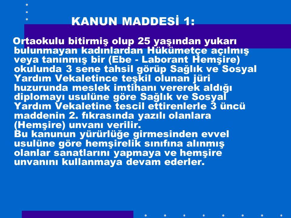 KANUN MADDESİ 1: Ortaokulu bitirmiş olup 25 yaşından yukarı bulunmayan kadınlardan Hükümetçe açılmış veya tanınmış bir (Ebe - Laborant Hemşire) okulun