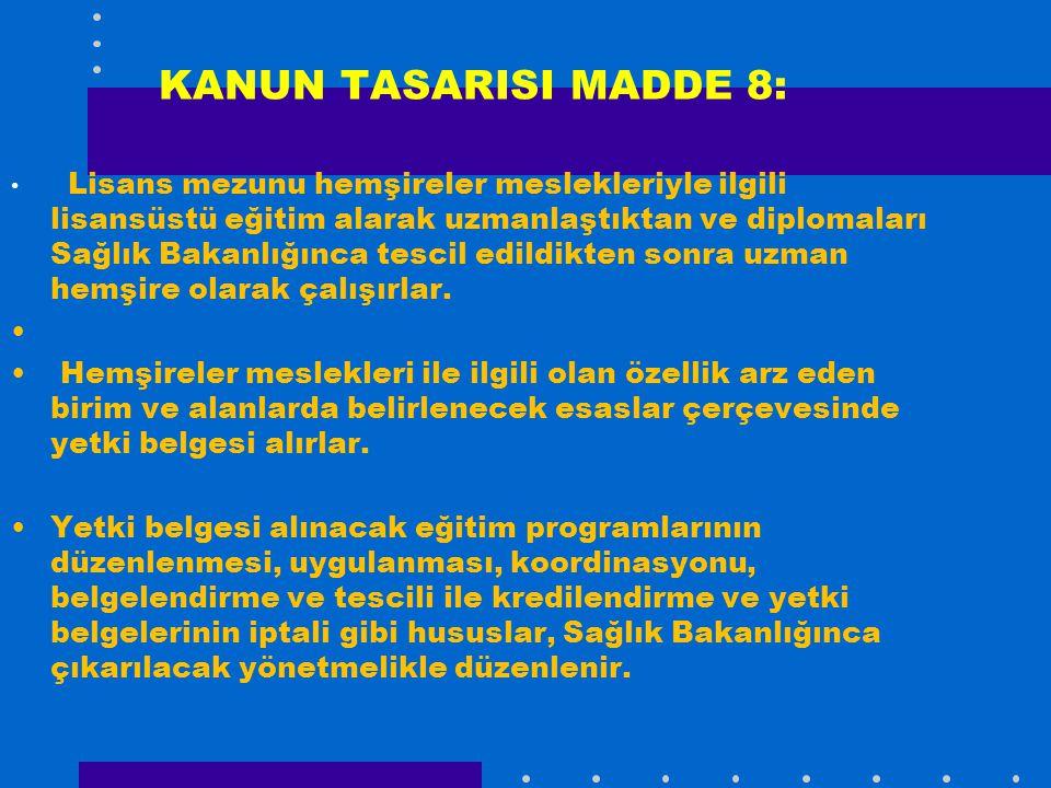KANUN TASARISI MADDE 8: Lisans mezunu hemşireler meslekleriyle ilgili lisansüstü eğitim alarak uzmanlaştıktan ve diplomaları Sağlık Bakanlığınca tesci