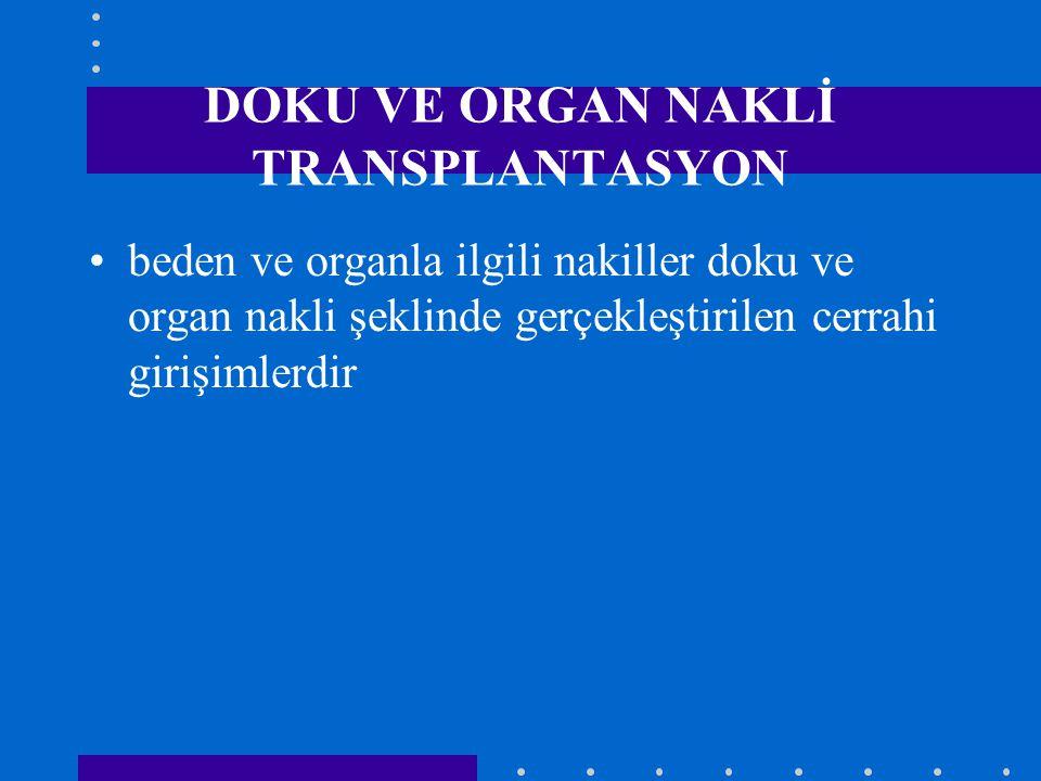DOKU VE ORGAN NAKLİ TRANSPLANTASYON beden ve organla ilgili nakiller doku ve organ nakli şeklinde gerçekleştirilen cerrahi girişimlerdir