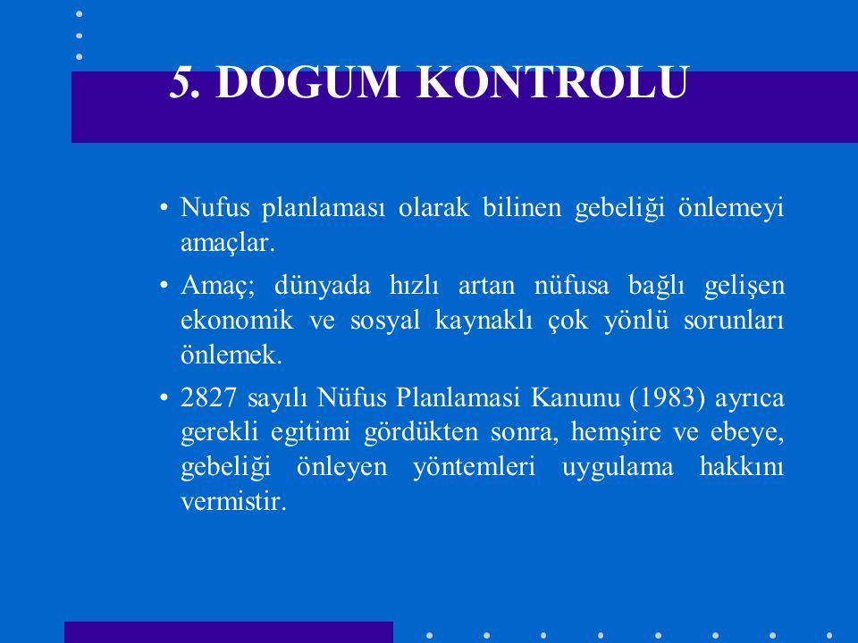 5. DOGUM KONTROLU Nufus planlaması olarak bilinen gebeliği önlemeyi amaçlar. Amaç; dünyada hızlı artan nüfusa bağlı gelişen ekonomik ve sosyal kaynakl