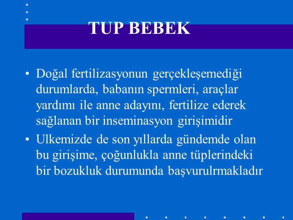 TUP BEBEK Doğal fertilizasyonun gerçekleşemediği durumlarda, babanın spermleri, araçlar yardımı ile anne adayını, fertilize ederek sağlanan bir insemi