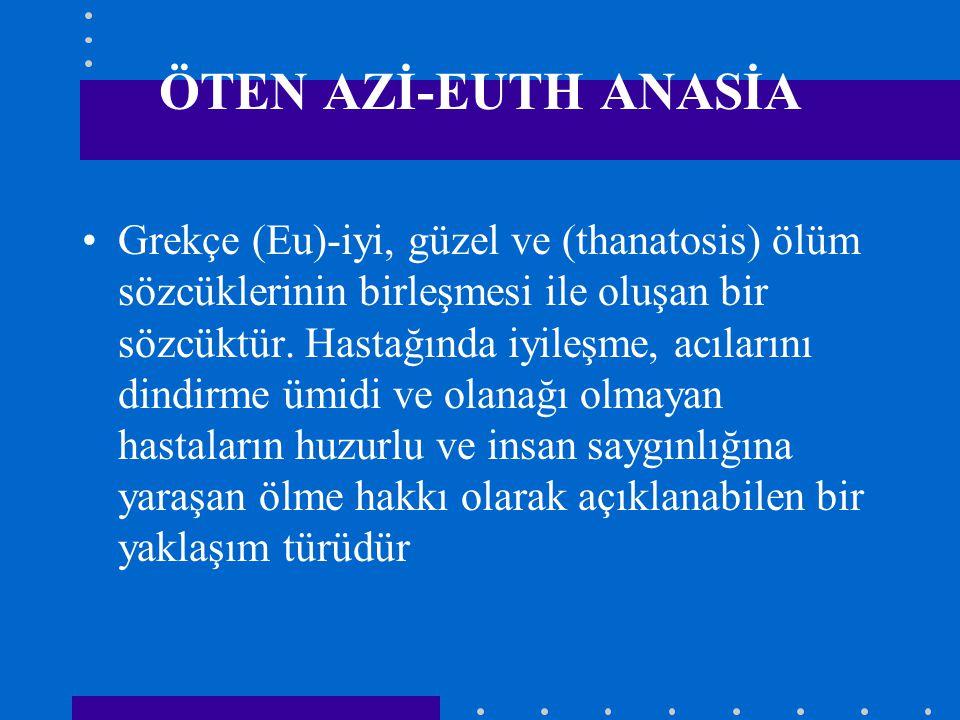 ÖTEN AZİ-EUTH ANASİA Grekçe (Eu)-iyi, güzel ve (thanatosis) ölüm sözcüklerinin birleşmesi ile oluşan bir sözcüktür. Hastağında iyileşme, acılarını din
