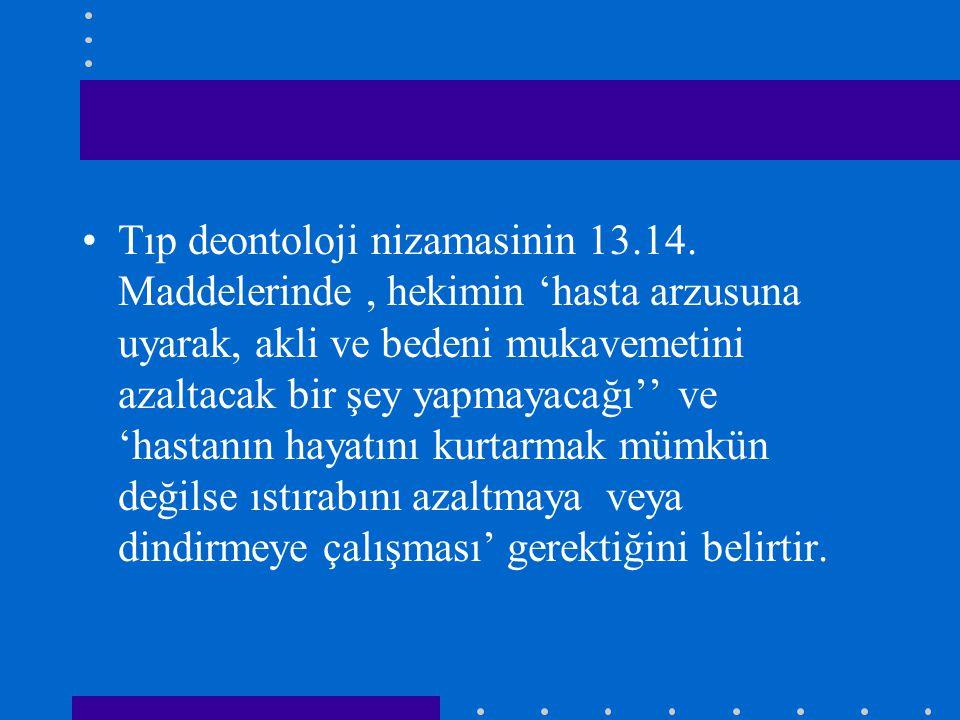 Tıp deontoloji nizamasinin 13.14. Maddelerinde, hekimin 'hasta arzusuna uyarak, akli ve bedeni mukavemetini azaltacak bir şey yapmayacağı'' ve 'hastan