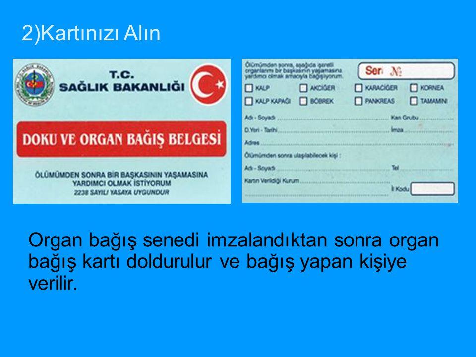 Organ bağış senedi imzalandıktan sonra organ bağış kartı doldurulur ve bağış yapan kişiye verilir. 2)Kartınızı Alın