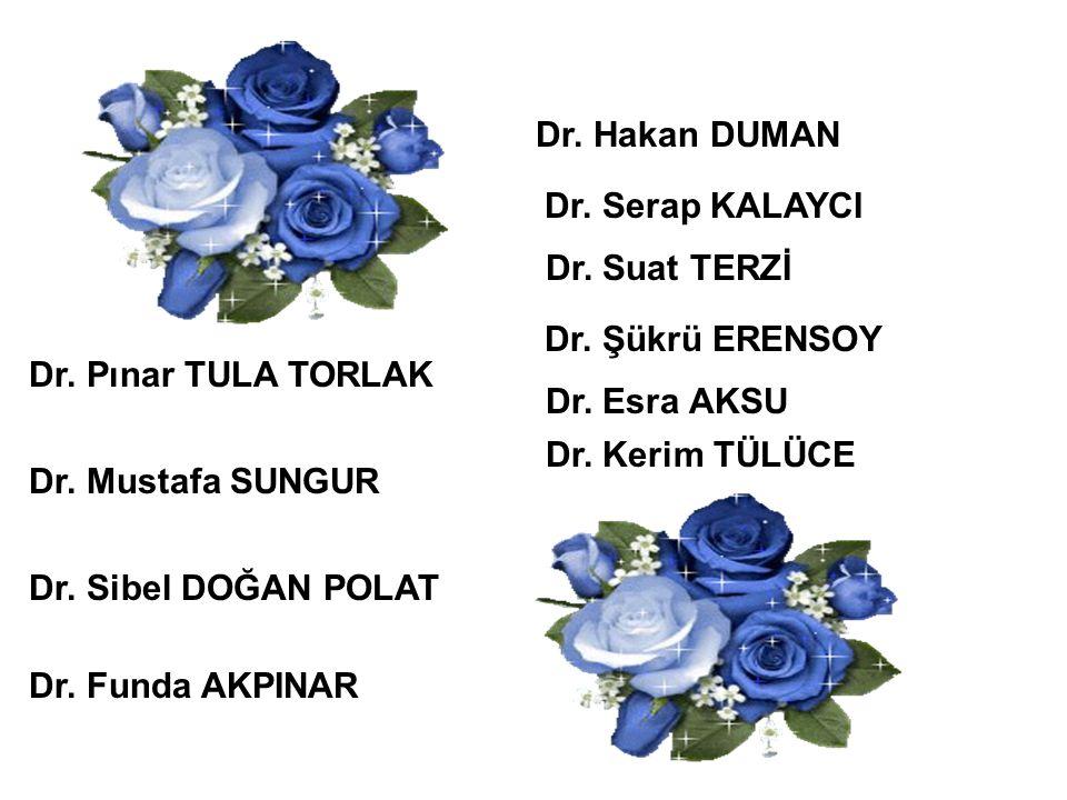 Dr. Suat TERZİ Dr. Esra AKSU Dr. Pınar TULA TORLAK Dr. Mustafa SUNGUR Dr. Sibel DOĞAN POLAT Dr. Funda AKPINAR Dr. Serap KALAYCI Dr. Şükrü ERENSOY Dr.