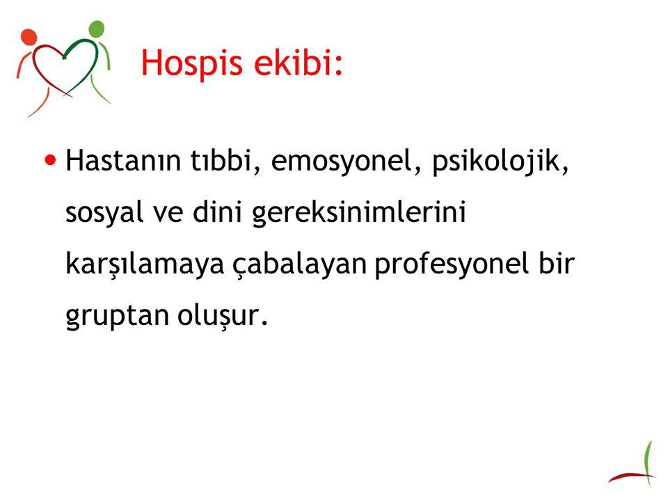 Hospis ekibi: Hastanın tıbbi, emosyonel, psikolojik, sosyal ve dini gereksinimlerini karşılamaya çabalayan profesyonel bir gruptan oluşur.