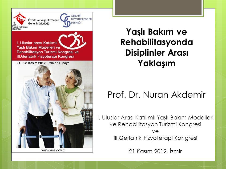 I. Uluslar Arası Katılımlı Yaşlı Bakım Modelleri ve Rehabilitasyon Turizmi Kongresi ve III.Geriatrik Fizyoterapi Kongresi 21 Kasım 2012, İzmir Yaşlı B