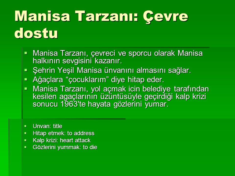 Manisa Tarzanı: Çevre dostu  Manisa Tarzanı, çevreci ve sporcu olarak Manisa halkının sevgisini kazanır.  Şehrin Yeşil Manisa ünvanını almasını sağl