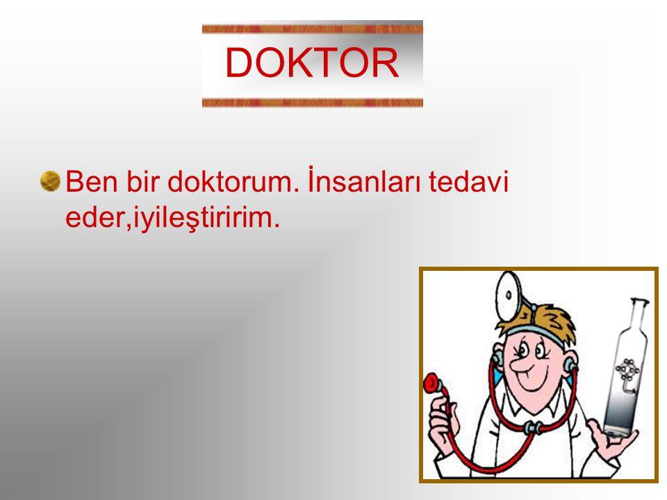 DOKTOR Ben bir doktorum. İnsanları tedavi eder,iyileştiririm.