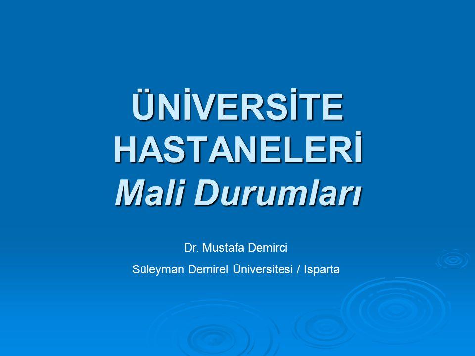 ÜNİVERSİTE HASTANELERİ Mali Durumları Dr. Mustafa Demirci Süleyman Demirel Üniversitesi / Isparta