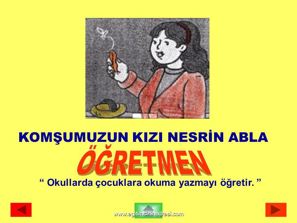 """KOMŞUMUZUN KIZI NESRİN ABLA """" Okullarda çocuklara okuma yazmayı öğretir. """" www.egitimcininadresi.com"""