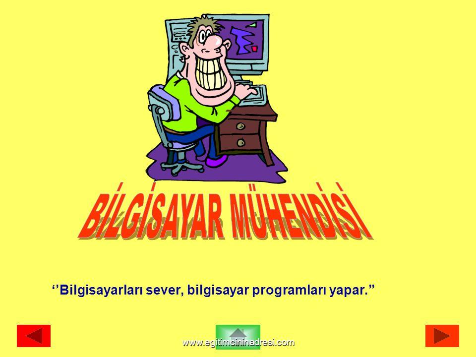 ''Bilgisayarları sever, bilgisayar programları yapar.'' www.egitimcininadresi.com