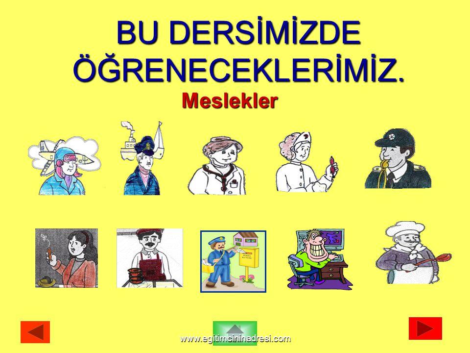BU DERSİMİZDE ÖĞRENECEKLERİMİZ. Meslekler www.egitimcininadresi.com