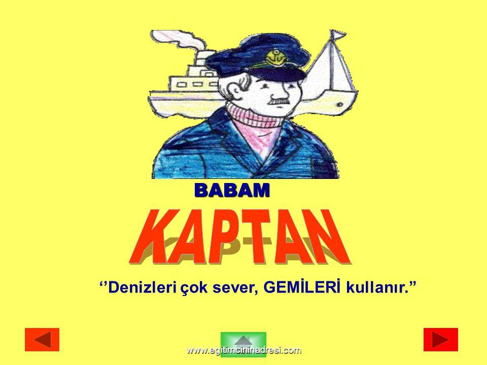BABAM ''Denizleri çok sever, GEMİLERİ kullanır.'' www.egitimcininadresi.com
