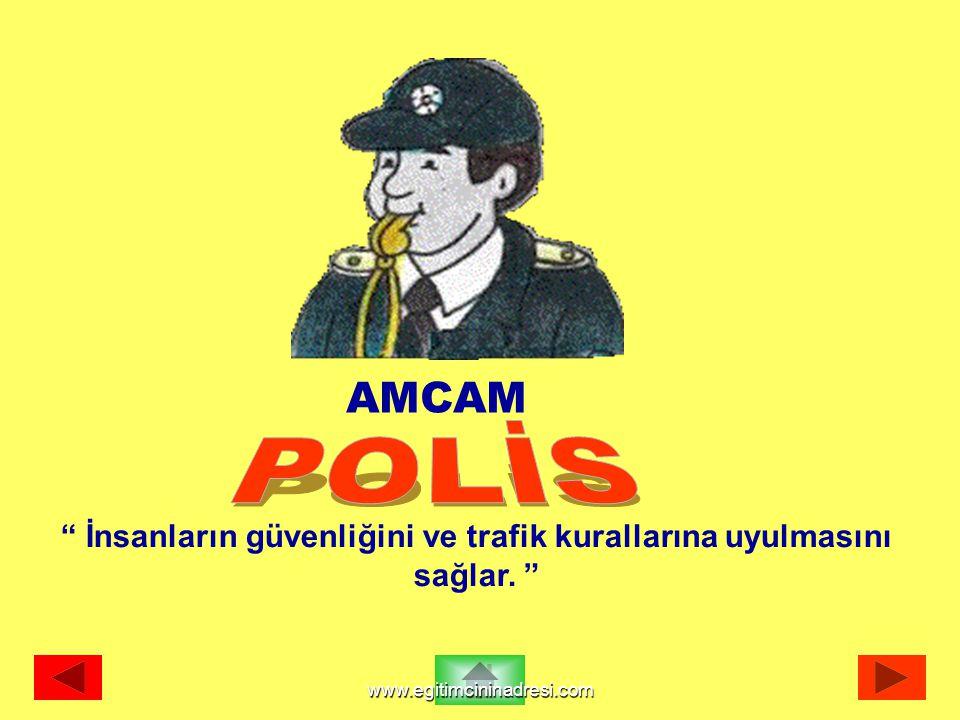 """AMCAM """" İnsanların güvenliğini ve trafik kurallarına uyulmasını sağlar. """" www.egitimcininadresi.com"""