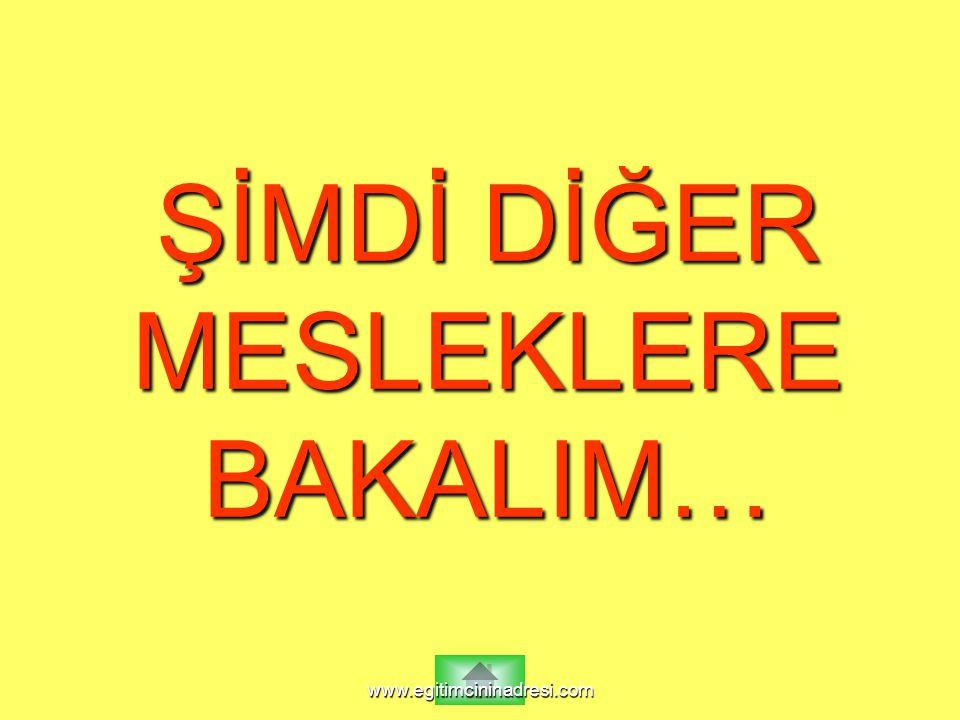ŞİMDİ DİĞER MESLEKLERE BAKALIM… www.egitimcininadresi.com