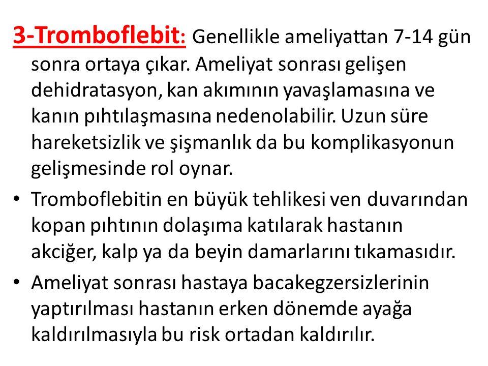3-Tromboflebit : Genellikle ameliyattan 7-14 gün sonra ortaya çıkar.