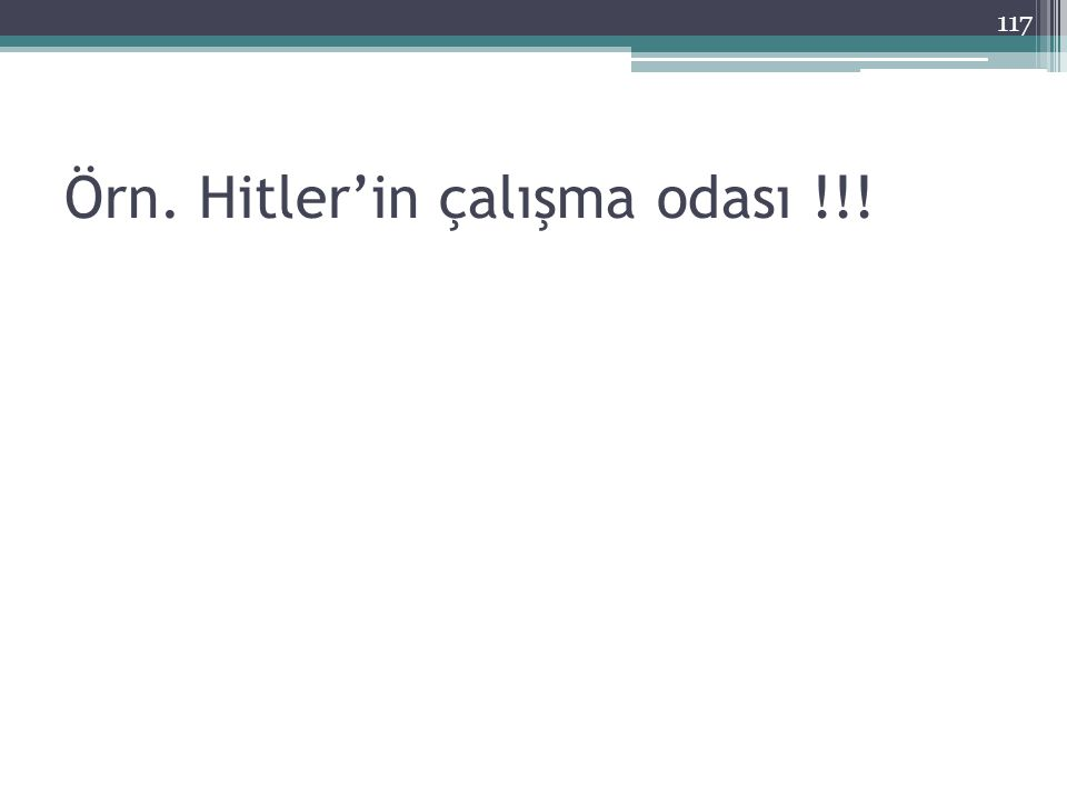 Örn. Hitler'in çalışma odası !!! 117