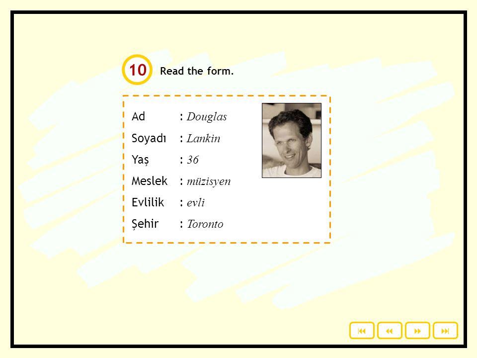 Do you remember? Say who he is. Onun adı Ali. Ad : Soyadı: Yaş: Meslek : Evlilik: Şehir : 9 