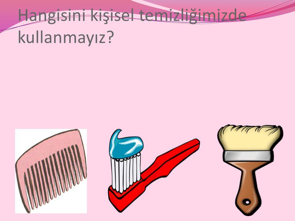 Hangisini kişisel temizliğimizde kullanmayız?