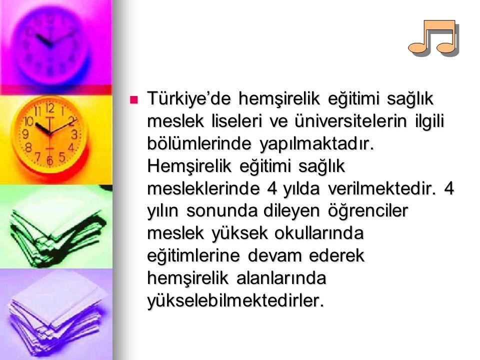 Türkiye'de hemşirelik eğitimi sağlık meslek liseleri ve üniversitelerin ilgili bölümlerinde yapılmaktadır. Hemşirelik eğitimi sağlık mesleklerinde 4 y
