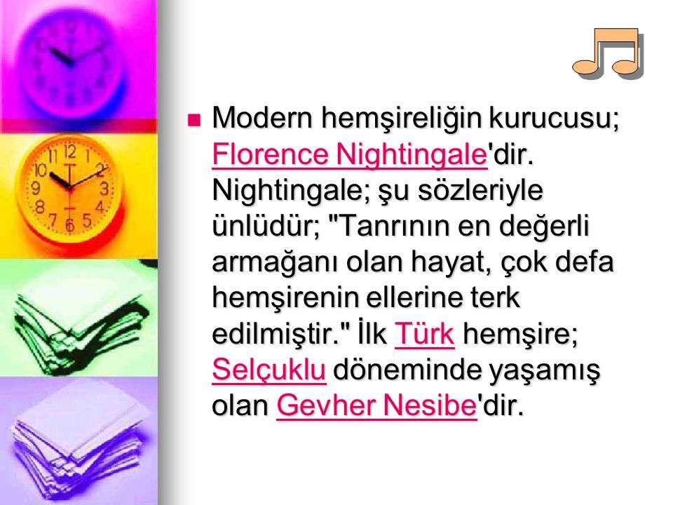 Modern hemşireliğin kurucusu; Florence Nightingale'dir. Nightingale; şu sözleriyle ünlüdür;