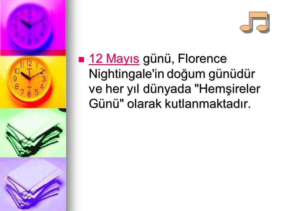 12 Mayıs günü, Florence Nightingale'in doğum günüdür ve her yıl dünyada
