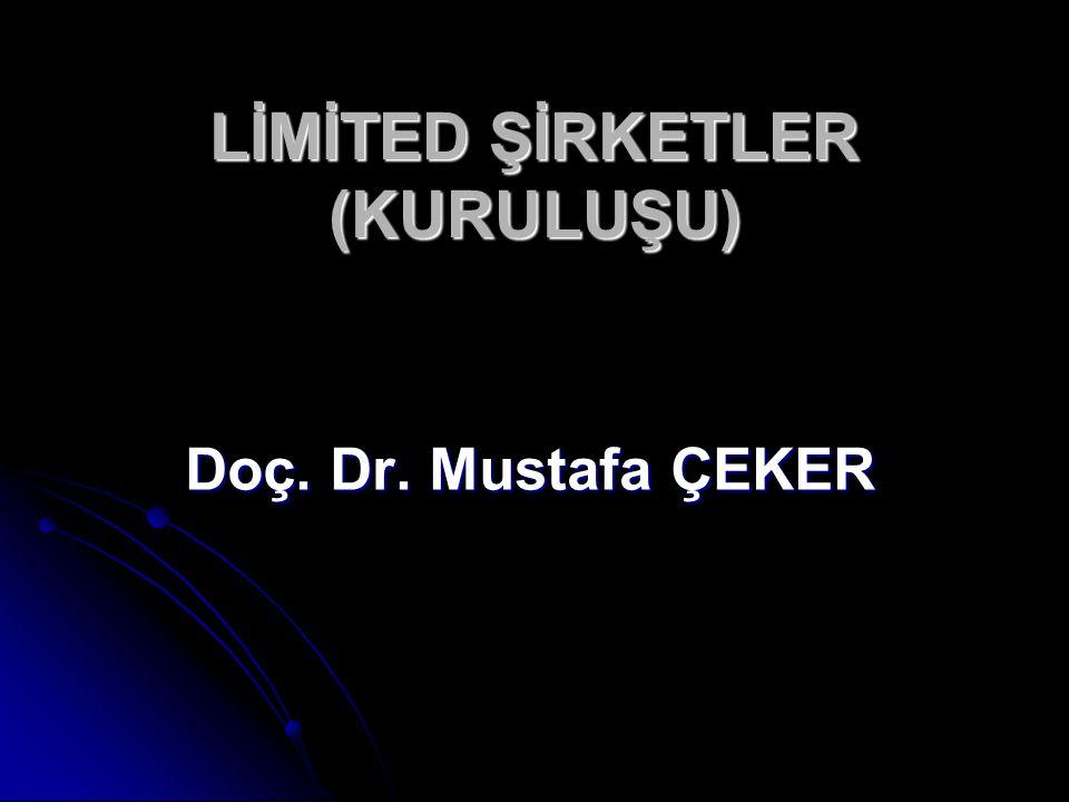LİMİTED ŞİRKETLER (KURULUŞU) Doç. Dr. Mustafa ÇEKER