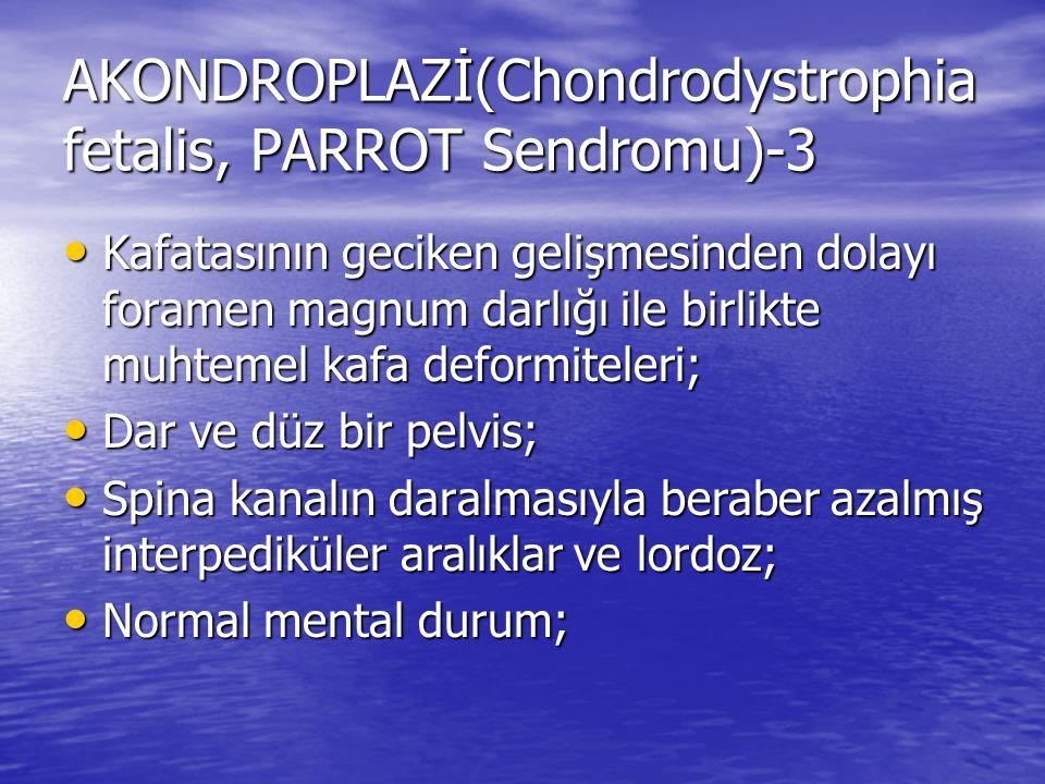 AKONDROPLAZİ(Chondrodystrophia fetalis, PARROT Sendromu)-3 Kafatasının geciken gelişmesinden dolayı foramen magnum darlığı ile birlikte muhtemel kafa