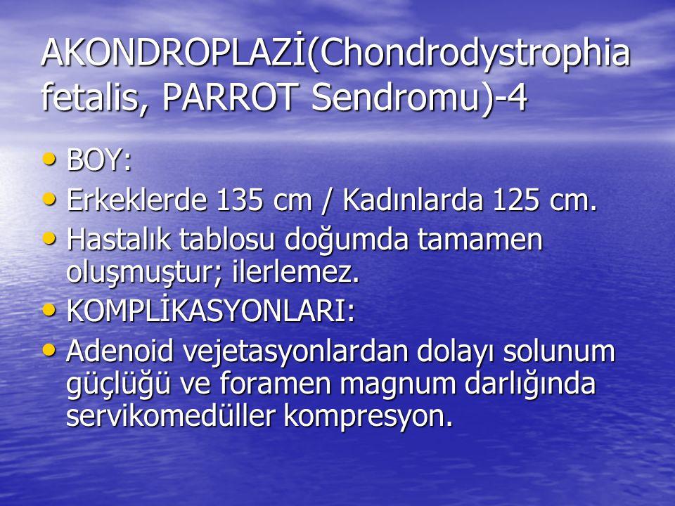 AKONDROPLAZİ(Chondrodystrophia fetalis, PARROT Sendromu)-4 BOY: BOY: Erkeklerde 135 cm / Kadınlarda 125 cm. Erkeklerde 135 cm / Kadınlarda 125 cm. Has