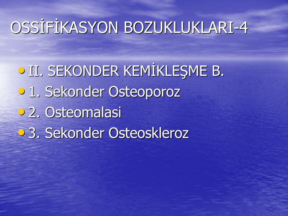 OSSİFİKASYON BOZUKLUKLARI-4 II. SEKONDER KEMİKLEŞME B. II. SEKONDER KEMİKLEŞME B. 1. Sekonder Osteoporoz 1. Sekonder Osteoporoz 2. Osteomalasi 2. Oste